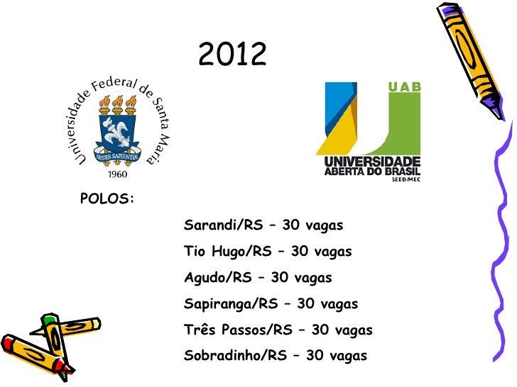 2012POLOS:         Sarandi/RS – 30 vagas         Tio Hugo/RS – 30 vagas         Agudo/RS – 30 vagas         Sapiranga/RS –...