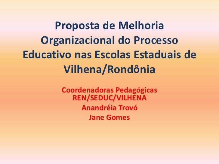 Proposta de Melhoria Organizacional do Processo Educativo nas Escolas Estaduais de Vilhena/Rondônia<br />Coordenadoras Ped...