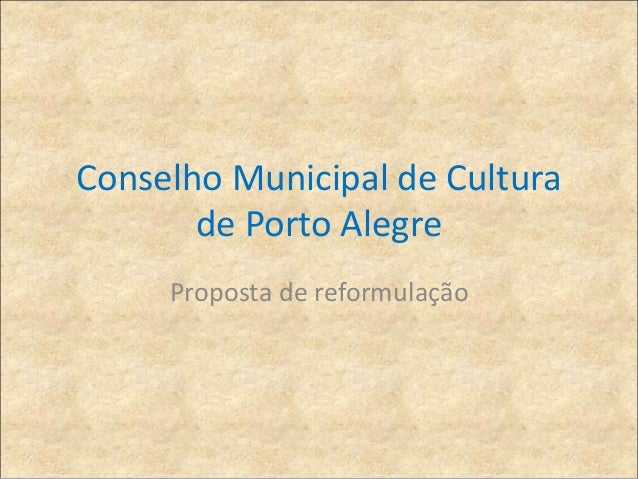 Conselho Municipal de Cultura  de Porto Alegre  Proposta de reformulação