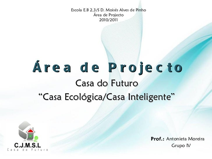 "Área de Projecto Casa do Futuro "" Casa Ecológica/Casa Inteligente"" Escola E.B 2,3/S D. Moisés Alves de Pinho Área de Proje..."