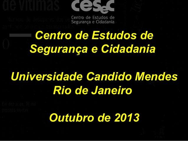 Mídia e Violência Primeiros resultados Centro de Estudos de Segurança e Cidadania Universidade Candido Mendes Rio de Janei...
