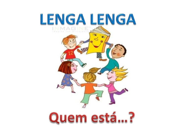 LENGA LENGA <br />Quem está…?<br />