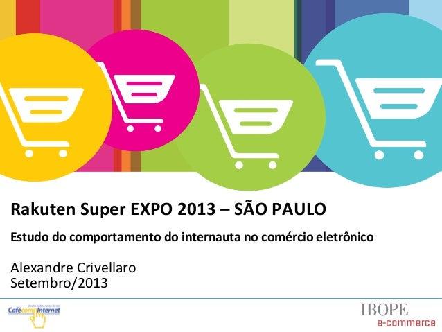 Estudo do Comportamento do Internauta no Comércio Eletrônico - Alexandre Crivellaro / Diretor Executivo do IBOPE