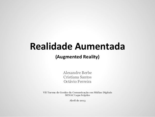 Realidade Aumentada           (Augmented Reality)                 Alexandre Berbe                 Cristiana Santos        ...