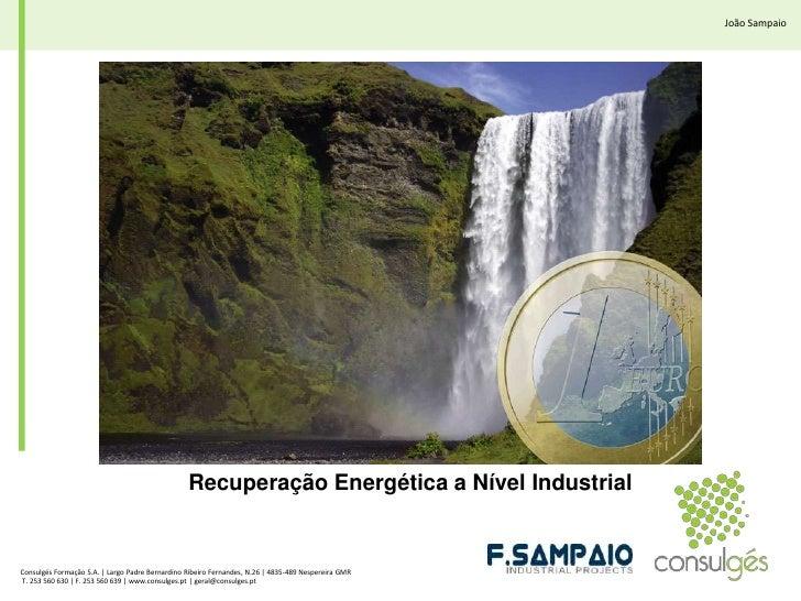 João Sampaio<br />RecuperaçãoEnergética a Nível Industrial<br />Consulgés Formação S.A. | Largo Padre Bernardino Ribeiro F...