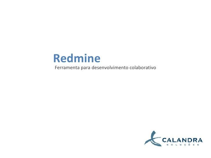 Redmine<br />Ferramenta para desenvolvimento colaborativo<br />