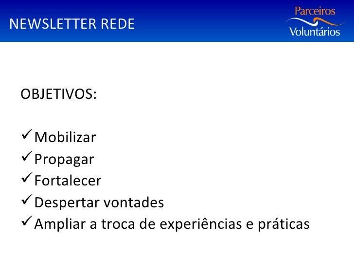 NEWSLETTER REDE <ul><li>OBJETIVOS: </li></ul><ul><li>Mobilizar </li></ul><ul><li>Propagar </li></ul><ul><li>Fortalecer </l...