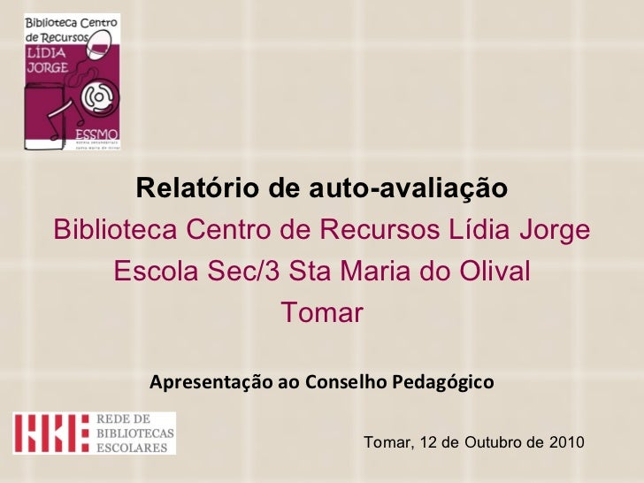 Relatório de auto-avaliação Biblioteca Centro de Recursos Lídia Jorge Escola Sec/3 Sta Maria do Olival Tomar Tomar, 12 de ...
