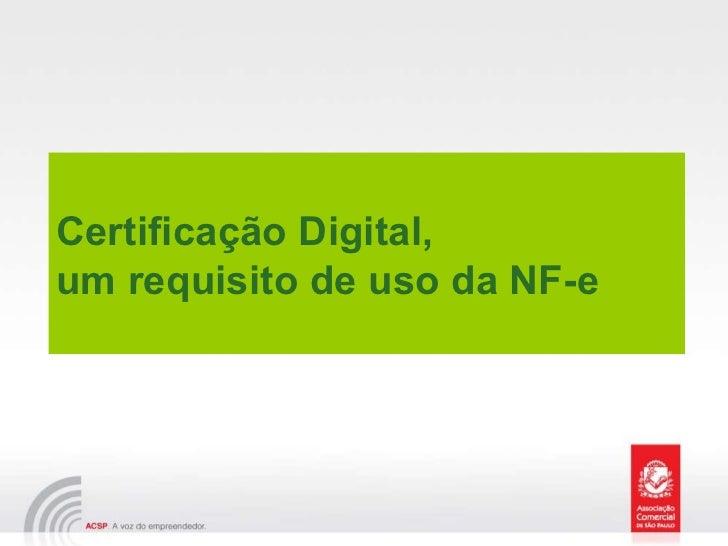 Certificação Digital,  um requisito de uso da NF-e