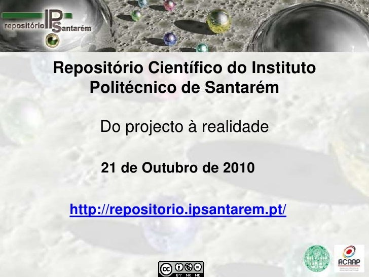 Repositório Científico do Instituto    Politécnico de Santarém      Do projecto à realidade      21 de Outubro de 2010  ht...
