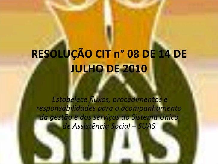 RESOLUÇÃO CIT n° 08 DE 14 DE JULHO DE 2010 Estabelece fluxos, procedimentos e responsabilidades para o acompanhamento da g...