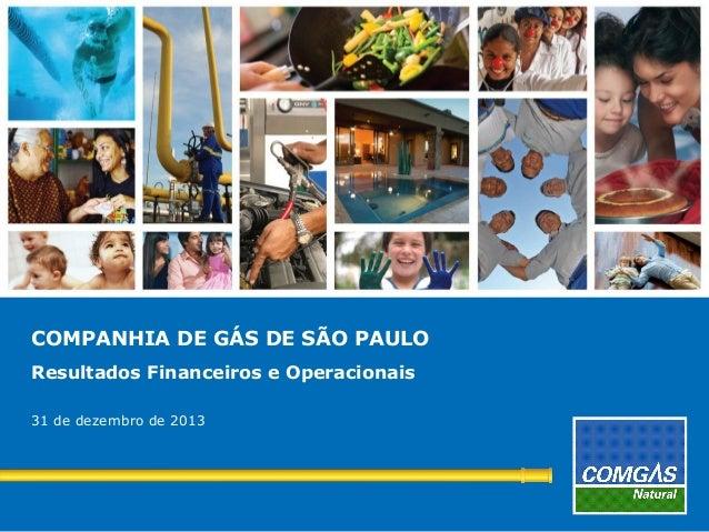 COMPANHIA DE GÁS DE SÃO PAULO Resultados Financeiros e Operacionais 31 de dezembro de 2013  1