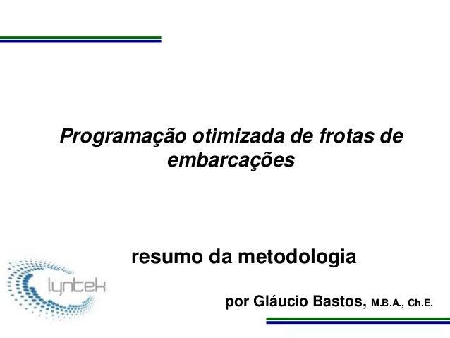 Programa de Atualização Profissional Programação otimizada de frotas de embarcações resumo da metodologia por Gláucio Bast...