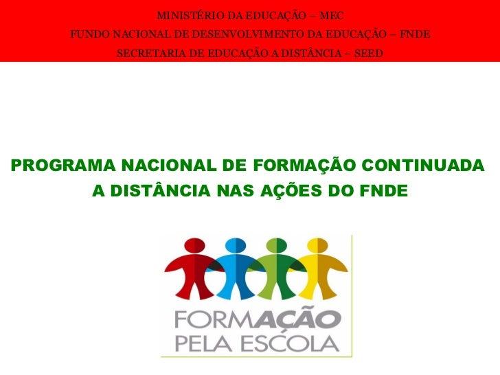 MINISTÉRIO DA EDUCAÇÃO – MEC FUNDO NACIONAL DE DESENVOLVIMENTO DA EDUCAÇÃO – FNDE SECRETARIA DE EDUCAÇÃO A DISTÂNCIA – SEE...