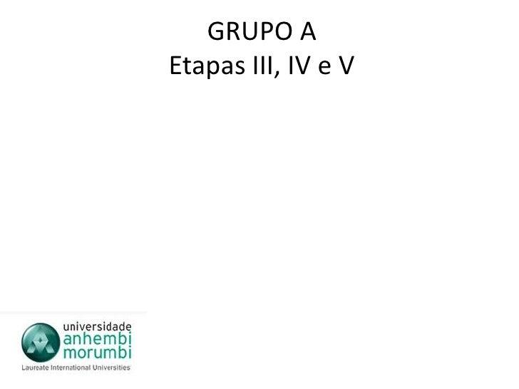 GRUPO AEtapas III, IV e V<br />