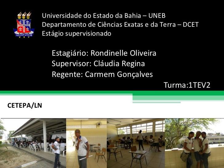 Estagiário: Rondinelle Oliveira Supervisor: Cláudia Regina Regente: Carmem Gonçalves Turma:1TEV2 Universidade do Estado da...