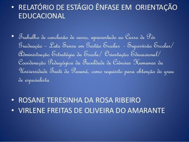• RELATÓRIO DE ESTÁGIO ÊNFASE EM ORIENTAÇÃO EDUCACIONAL • Trabalho de conclusão de curso, apresentado ao Curso de Pós Grad...
