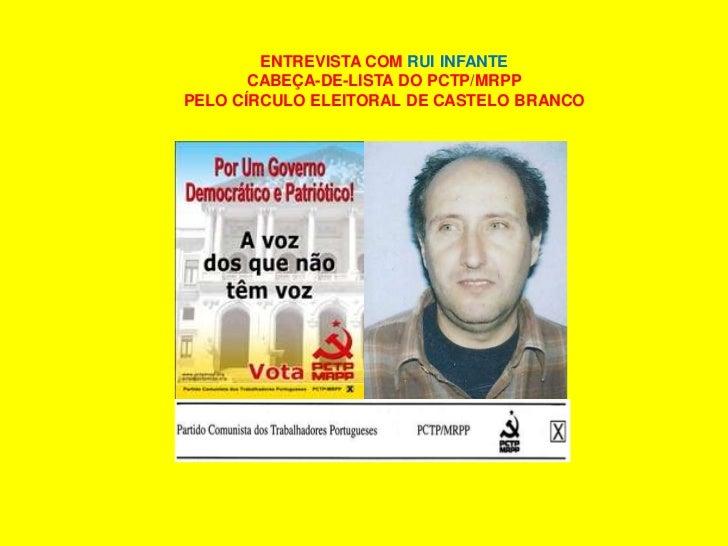 ENTREVISTA COM RUI INFANTE<br />CABEÇA-DE-LISTA DO PCTP/MRPP<br />PELO CÍRCULO ELEITORAL DE CASTELO BRANCO<br />