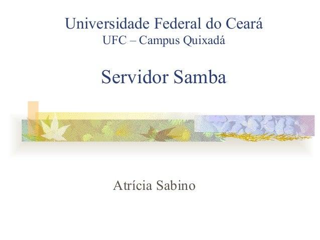Universidade Federal do Ceará     UFC – Campus Quixadá     Servidor Samba       Atrícia Sabino