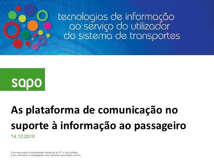 As plataforma de comunicação nosuporte à informação ao passageiro14.12.2010Este documento é propriedade intelectual da PT ...