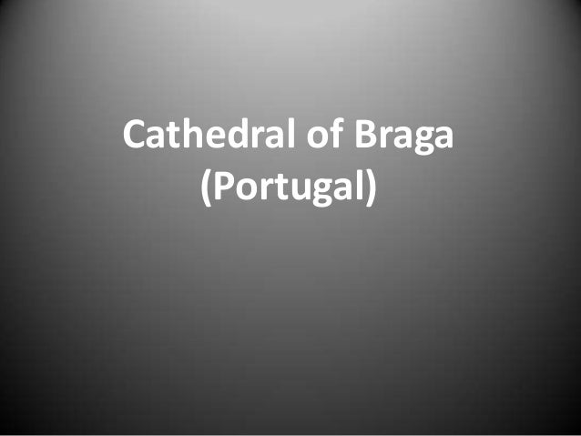 Cathedral of Braga    (Portugal)