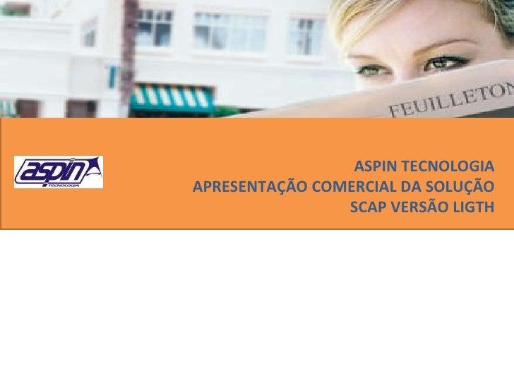 ASPIN TECNOLOGIA APRESENTAÇÃO COMERCIAL DA SOLUÇÃO SCAP VERSÃO LIGTH