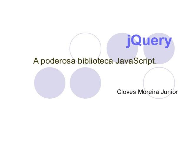 jQuery A poderosa biblioteca JavaScript. Cloves Moreira Junior