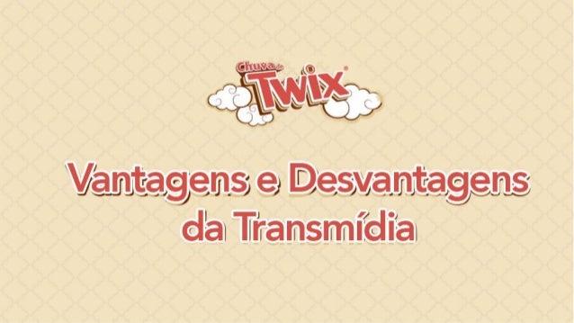 Apresentação seminário - Vantagens e Desvantagens da transmídia, o caso #ChuvaDeTWIX