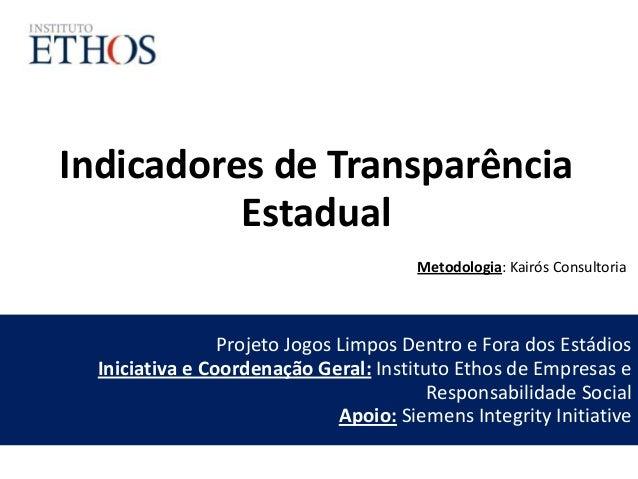 Indicadores de TransparênciaEstadualProjeto Jogos Limpos Dentro e Fora dos EstádiosIniciativa e Coordenação Geral: Institu...
