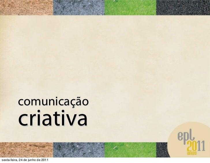 comunicação           criativasexta-feira, 24 de junho de 2011