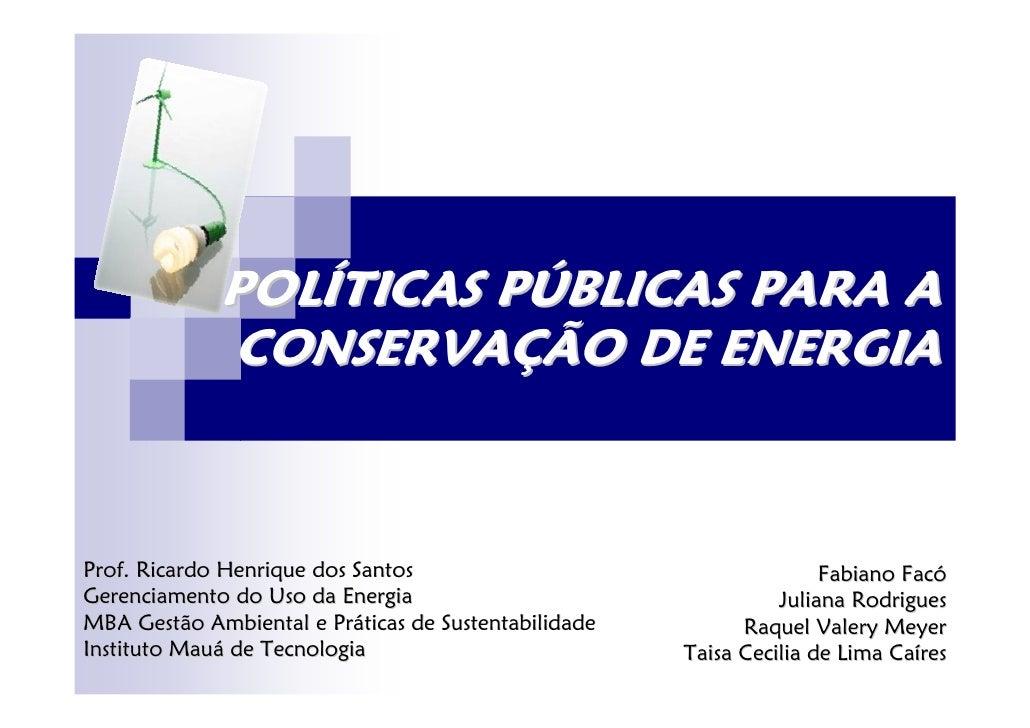 POLÍTICAS PÚBLICAS PARA A              CONSERVAÇÃO DE ENERGIA    Prof. Ricardo Henrique dos Santos                        ...