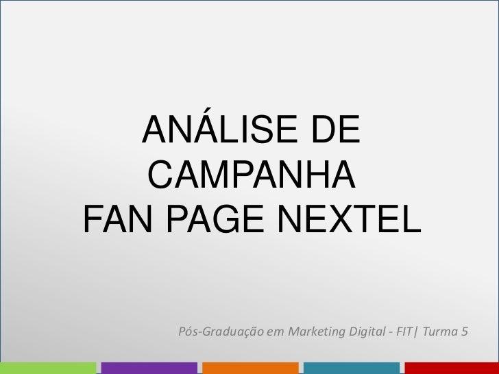 ANÁLISE DE   CAMPANHAFAN PAGE NEXTEL    Pós-Graduação em Marketing Digital - FIT| Turma 5