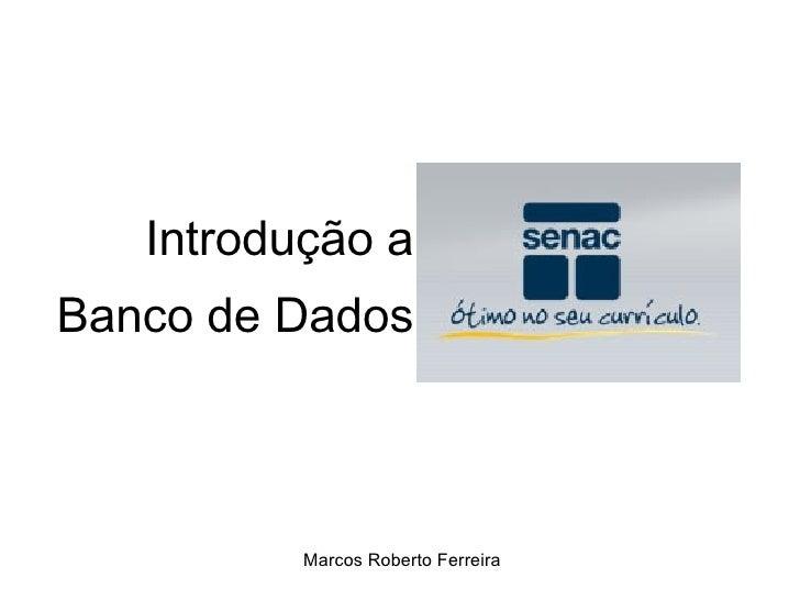 Introdução a Banco de Dados Marcos Roberto Ferreira