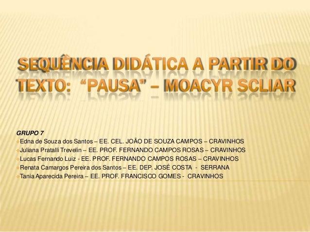 GRUPO 7Edna de Souza dos Santos – EE. CEL. JOÃO DE SOUZA CAMPOS – CRAVINHOSJuliana Pratalli Trevelin – EE. PROF. FERNAND...