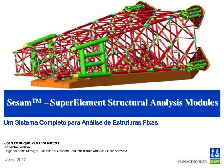 SesamTM – SuperElement Structural Analysis ModulesUm Sistema Completo para Análise de Estruturas FixasJoão Henrique VOLPIN...