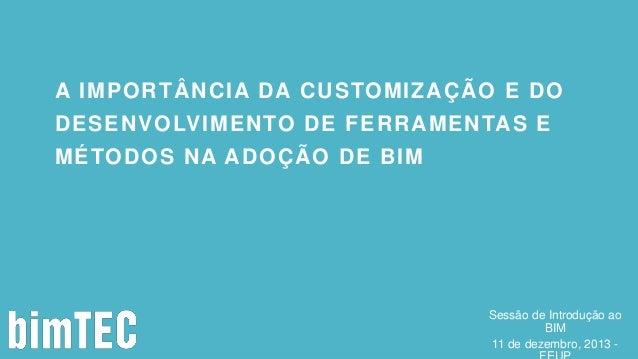 A IMPORTÂNCIA DA CUSTOMIZAÇÃO E DO DESENVOLVIMENTO DE FERRAMENTAS E MÉTODOS NA ADOÇÃO DE BIM  Sessão de Introdução ao BIM ...