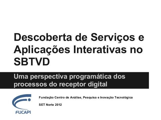 Descoberta de Serviços eAplicações Interativas noSBTVDUma perspectiva programática dosprocessos do receptor digital       ...