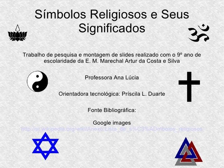 Símbolos Religiosos e Seus Significados Trabalho de pesquisa e montagem de slides realizado com o 9º ano de escolaridade d...