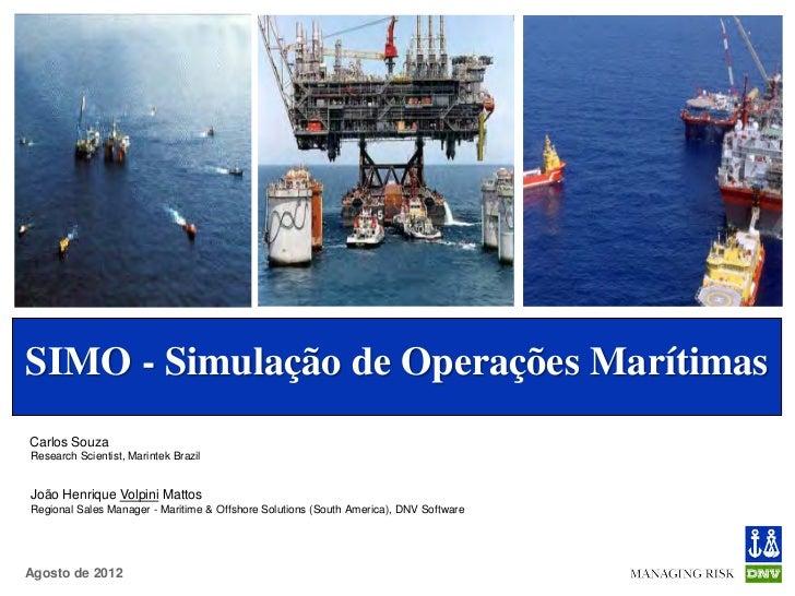 SIMO - Simulação de Operações MarítimasCarlos SouzaResearch Scientist, Marintek BrazilJoão Henrique Volpini MattosRegional...