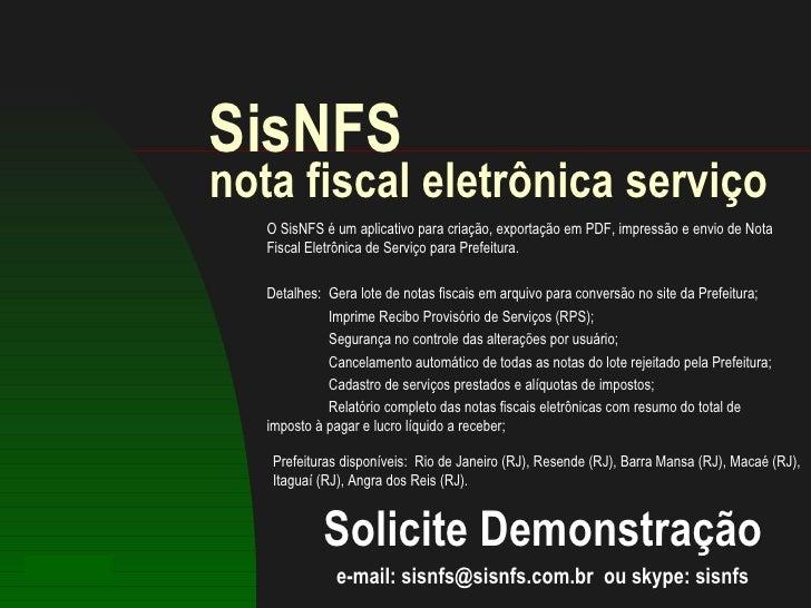 SisNFS nota fiscal eletrônica serviço Solicite Demonstração e-mail: sisnfs@sisnfs.com.br  ou skype: sisnfs O SisNFS é um a...