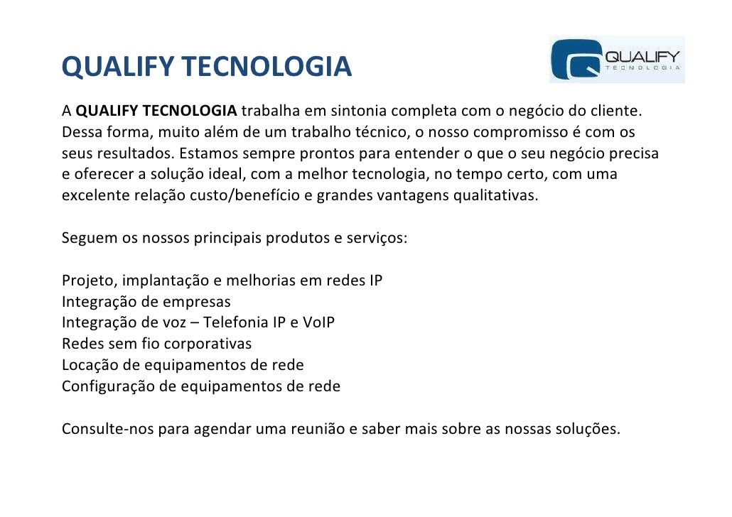 QUALIFY TECNOLOGIAA QUALIFY TECNOLOGIA trabalha em sintonia completa com o negócio do cliente.Dessa forma, muito além de u...