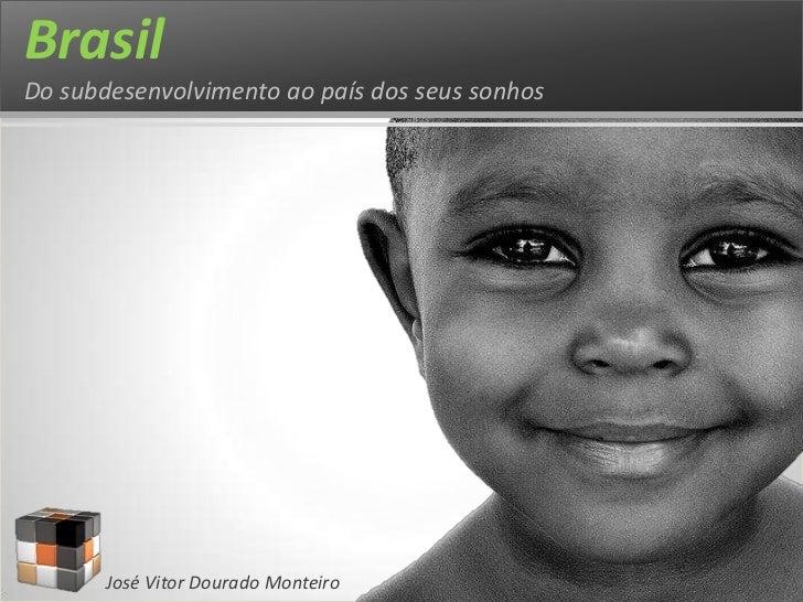 Brasil - Do subdesenvolvimento ao país dos seus sonhos