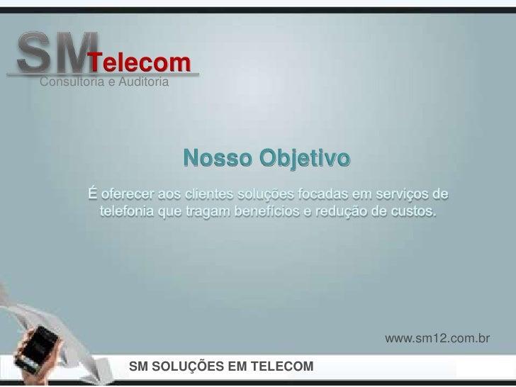 TelecomConsultoria e Auditoria                          Nosso Objetivo                                           www.sm12....