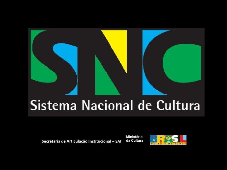 Ministério <br />da Cultura<br />Secretaria de Articulação Institucional – SAI<br />