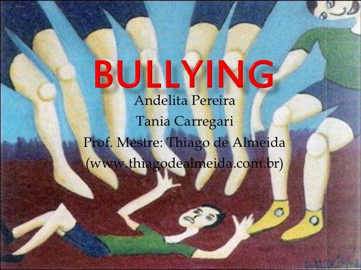Andelita Pereira Tania Carregari Prof. Mestre: Thiago de Almeida (www.thiagodealmeida.com.br)