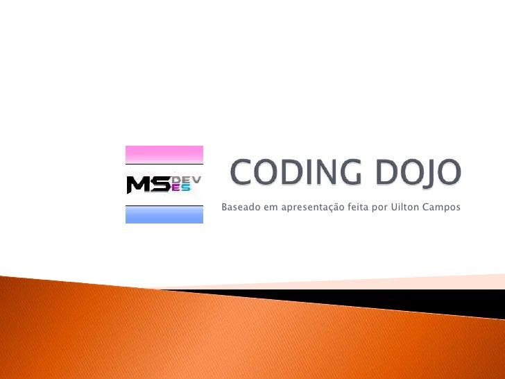 CODING DOJO<br />Baseado em apresentação feita por Uilton Campos<br />