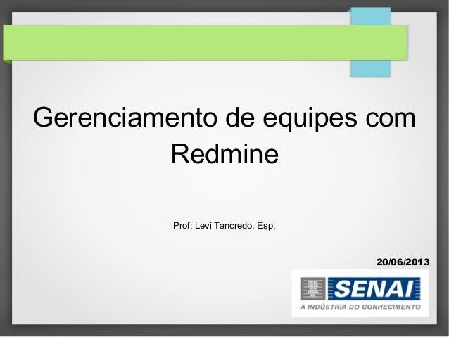 Gerenciamento de equipes comRedmineProf: Levi Tancredo, Esp.20/06/2013