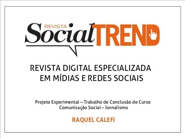 REVISTA DIGITAL ESPECIALIZADA  EM MÍDIAS E REDES SOCIAIS Projeto Experimental – Trabalho de Conclusão de Curso            ...