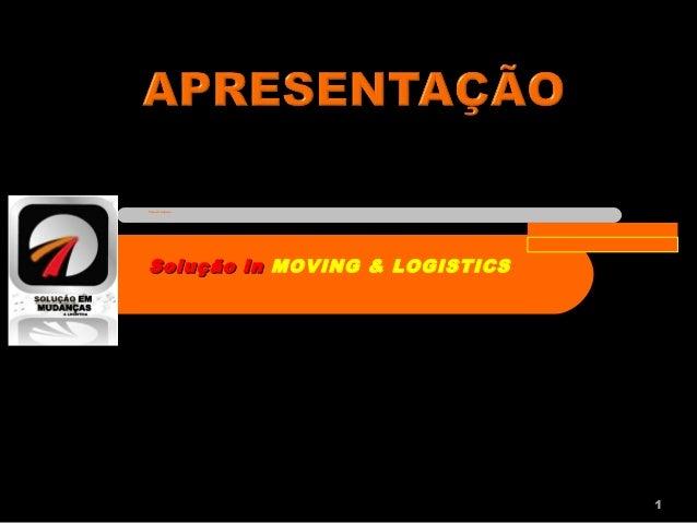 1 Solução inSolução in MOVING & LOGISTICS Nome da empresa