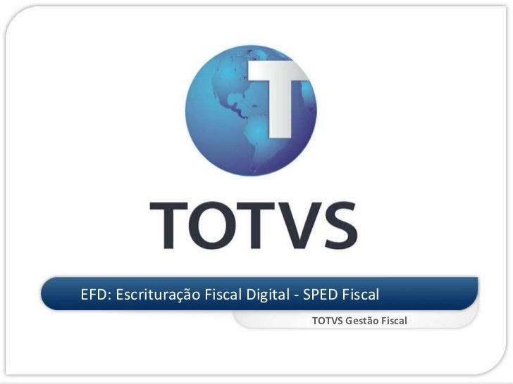 EFD: Escrituração Fiscal Digital - SPED Fiscal<br />TOTVS Gestão Fiscal<br />